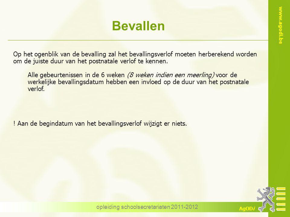 www.agodi.be AgODi opleiding schoolsecretariaten 2011-2012 Bevallen Op het ogenblik van de bevalling zal het bevallingsverlof moeten herberekend worden om de juiste duur van het postnatale verlof te kennen.