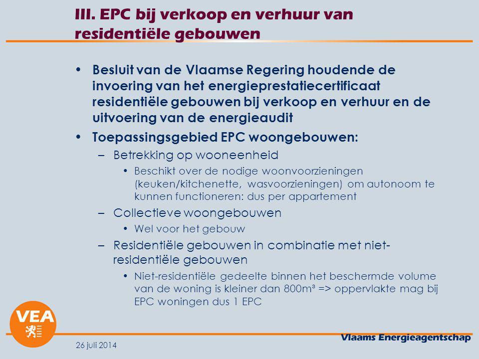 26 juli 2014 III. EPC bij verkoop en verhuur van residentiële gebouwen Besluit van de Vlaamse Regering houdende de invoering van het energieprestatiec