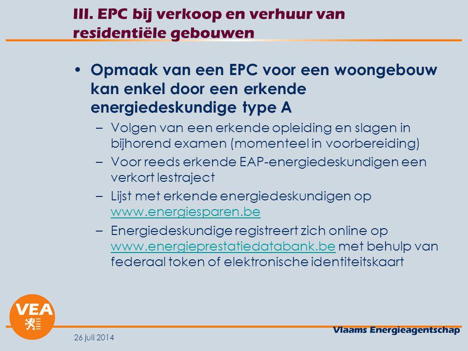 26 juli 2014 III. EPC bij verkoop en verhuur van residentiële gebouwen Opmaak van een EPC voor een woongebouw kan enkel door een erkende energiedeskun