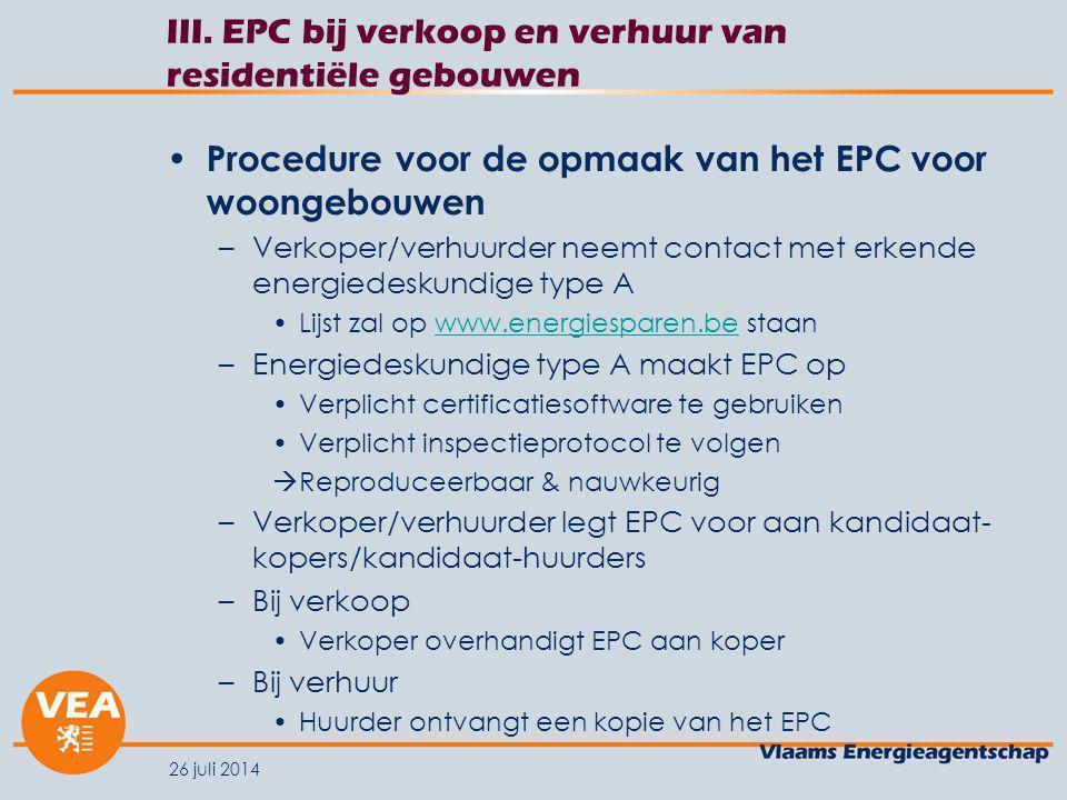 26 juli 2014 III. EPC bij verkoop en verhuur van residentiële gebouwen Procedure voor de opmaak van het EPC voor woongebouwen –Verkoper/verhuurder nee