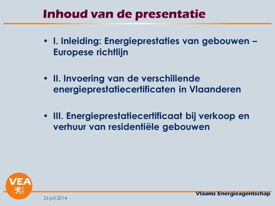 26 juli 2014 Inhoud van de presentatie I. Inleiding: Energieprestaties van gebouwen – Europese richtlijn II. Invoering van de verschillende energiepre
