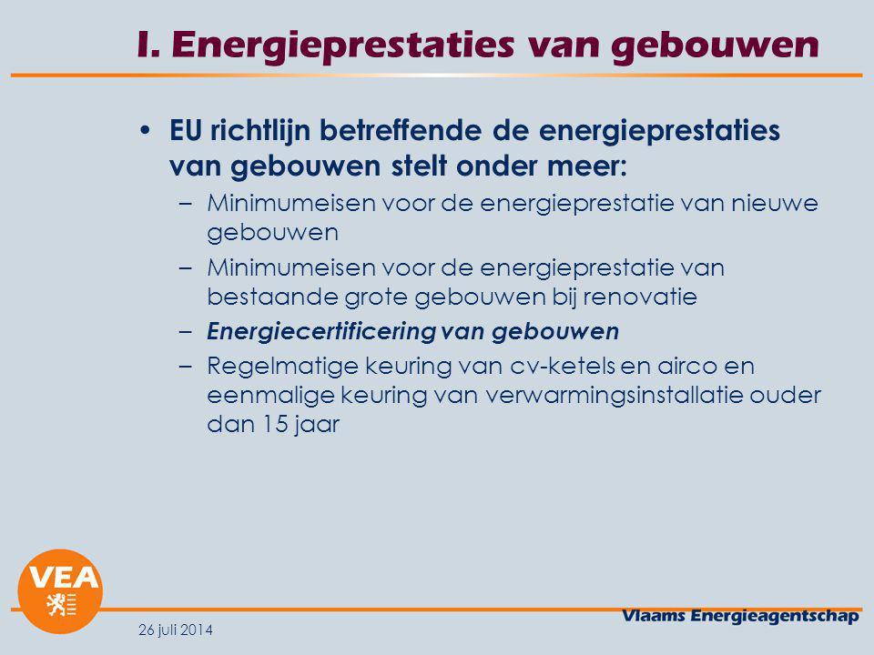 26 juli 2014 I. Energieprestaties van gebouwen EU richtlijn betreffende de energieprestaties van gebouwen stelt onder meer: –Minimumeisen voor de ener