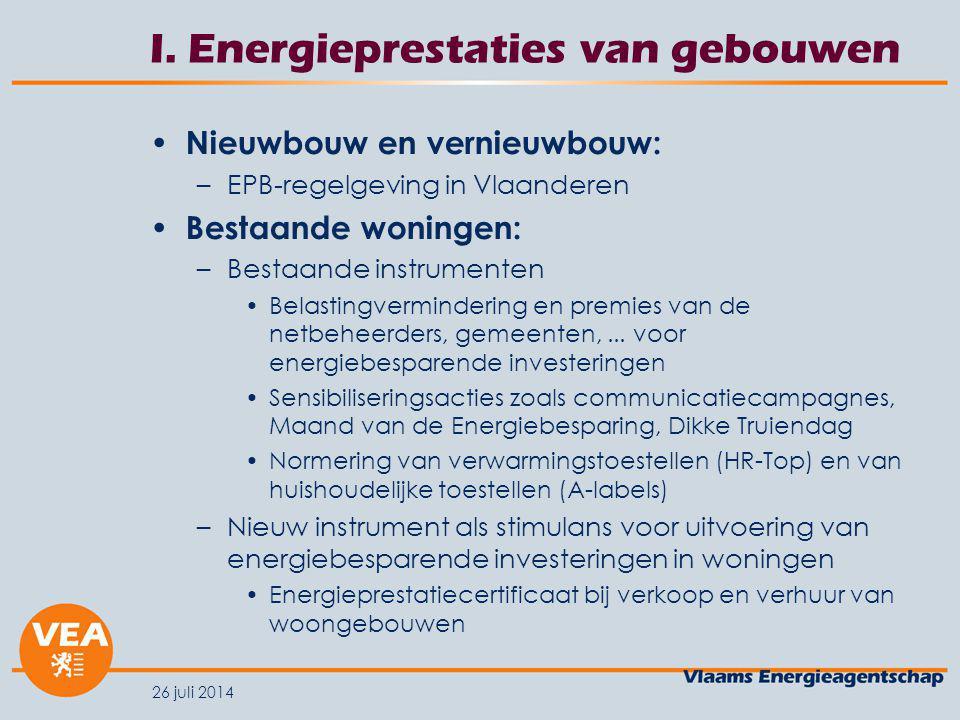 26 juli 2014 I. Energieprestaties van gebouwen Nieuwbouw en vernieuwbouw: –EPB-regelgeving in Vlaanderen Bestaande woningen: –Bestaande instrumenten B