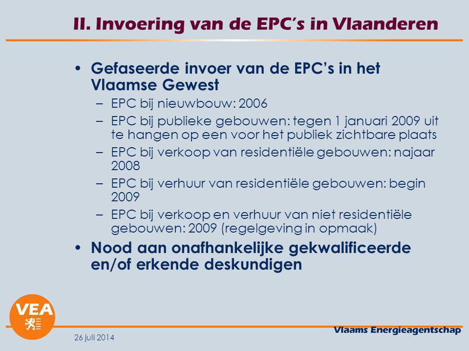 26 juli 2014 II. Invoering van de EPC's in Vlaanderen Gefaseerde invoer van de EPC's in het Vlaamse Gewest –EPC bij nieuwbouw: 2006 –EPC bij publieke