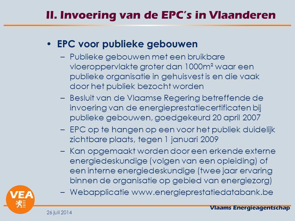 26 juli 2014 II. Invoering van de EPC's in Vlaanderen EPC voor publieke gebouwen –Publieke gebouwen met een bruikbare vloeroppervlakte groter dan 1000