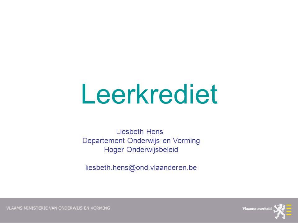 Leerkrediet Liesbeth Hens Departement Onderwijs en Vorming Hoger Onderwijsbeleid liesbeth.hens@ond.vlaanderen.be