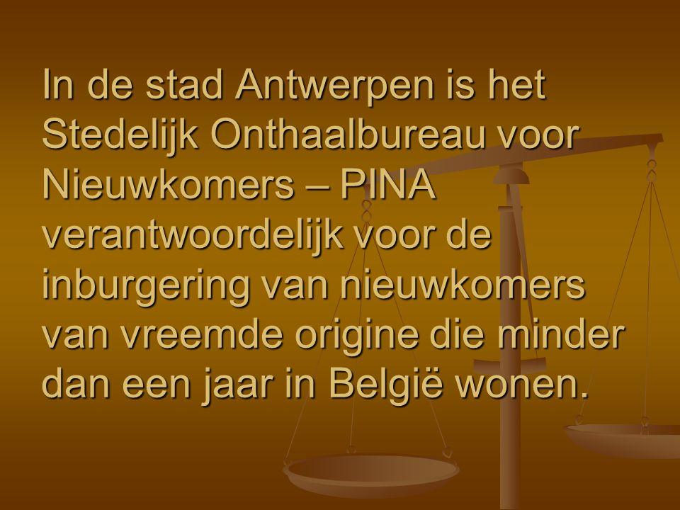 In de stad Antwerpen is het Stedelijk Onthaalbureau voor Nieuwkomers – PINA verantwoordelijk voor de inburgering van nieuwkomers van vreemde origine d