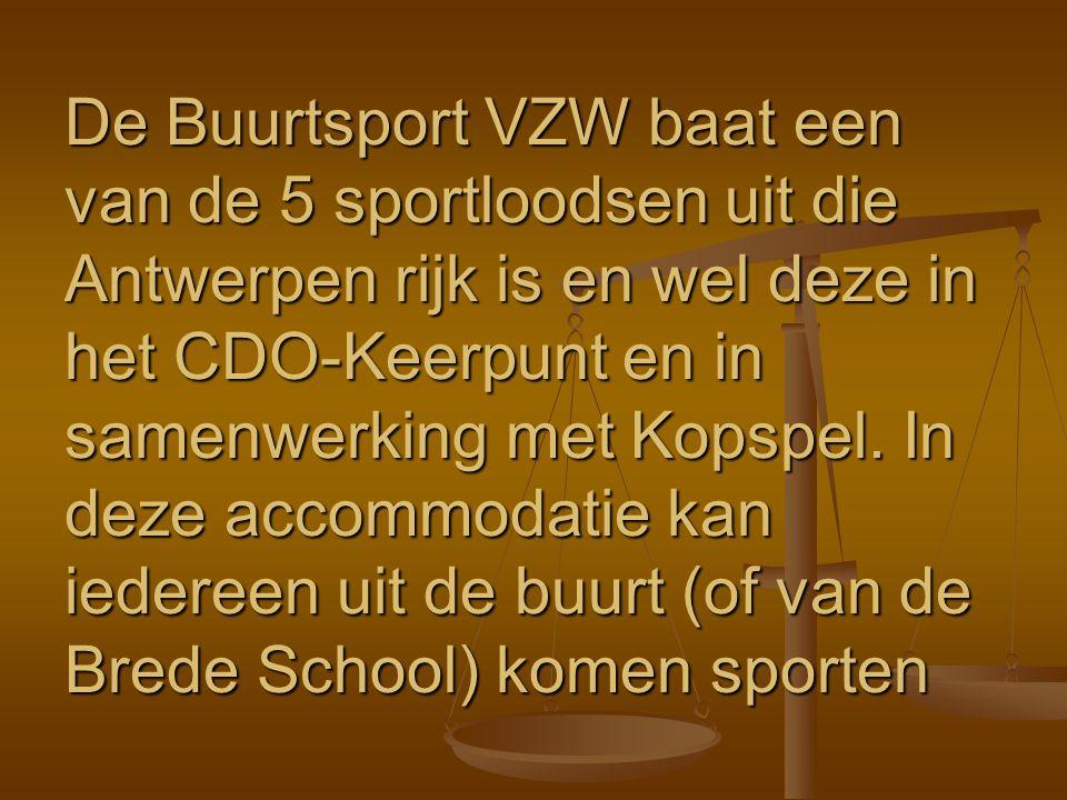 De Buurtsport VZW baat een van de 5 sportloodsen uit die Antwerpen rijk is en wel deze in het CDO-Keerpunt en in samenwerking met Kopspel. In deze acc