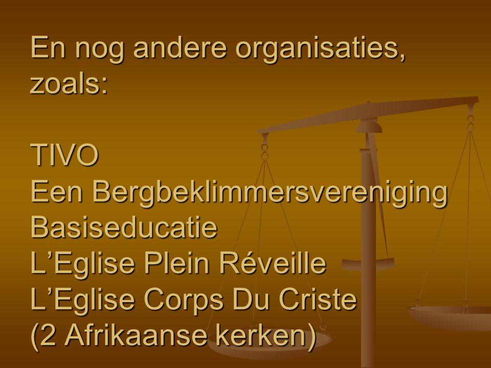 En nog andere organisaties, zoals: TIVO Een Bergbeklimmersvereniging Basiseducatie L'Eglise Plein Réveille L'Eglise Corps Du Criste (2 Afrikaanse kerk