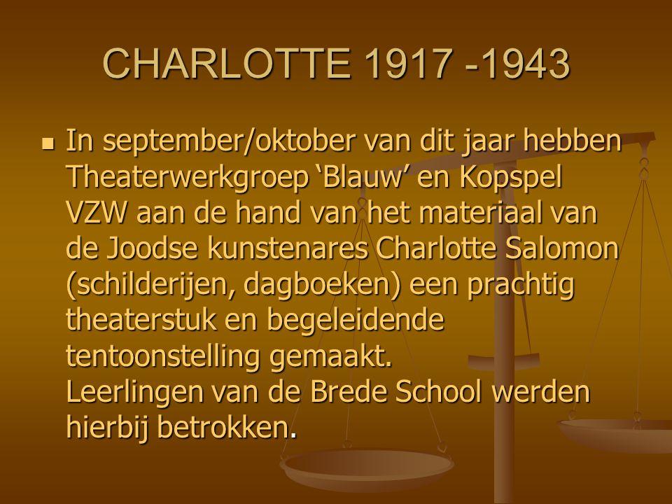 CHARLOTTE 1917 -1943 In september/oktober van dit jaar hebben Theaterwerkgroep 'Blauw' en Kopspel VZW aan de hand van het materiaal van de Joodse kuns