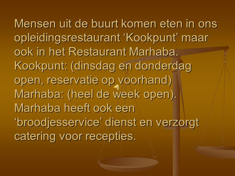 Mensen uit de buurt komen eten in ons opleidingsrestaurant 'Kookpunt' maar ook in het Restaurant Marhaba. Kookpunt: (dinsdag en donderdag open, reserv