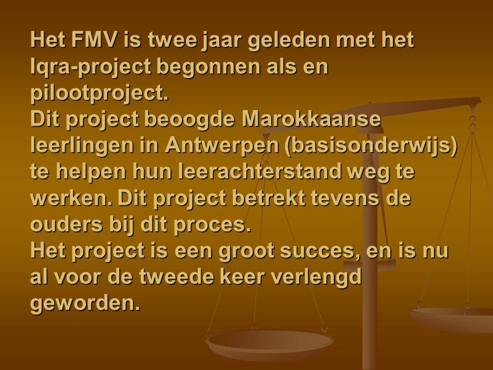 Het FMV is twee jaar geleden met het Iqra-project begonnen als en pilootproject. Dit project beoogde Marokkaanse leerlingen in Antwerpen (basisonderwi