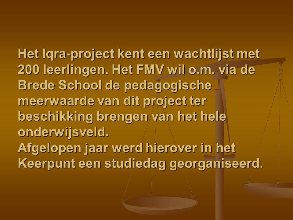 Het Iqra-project kent een wachtlijst met 200 leerlingen. Het FMV wil o.m. via de Brede School de pedagogische meerwaarde van dit project ter beschikki