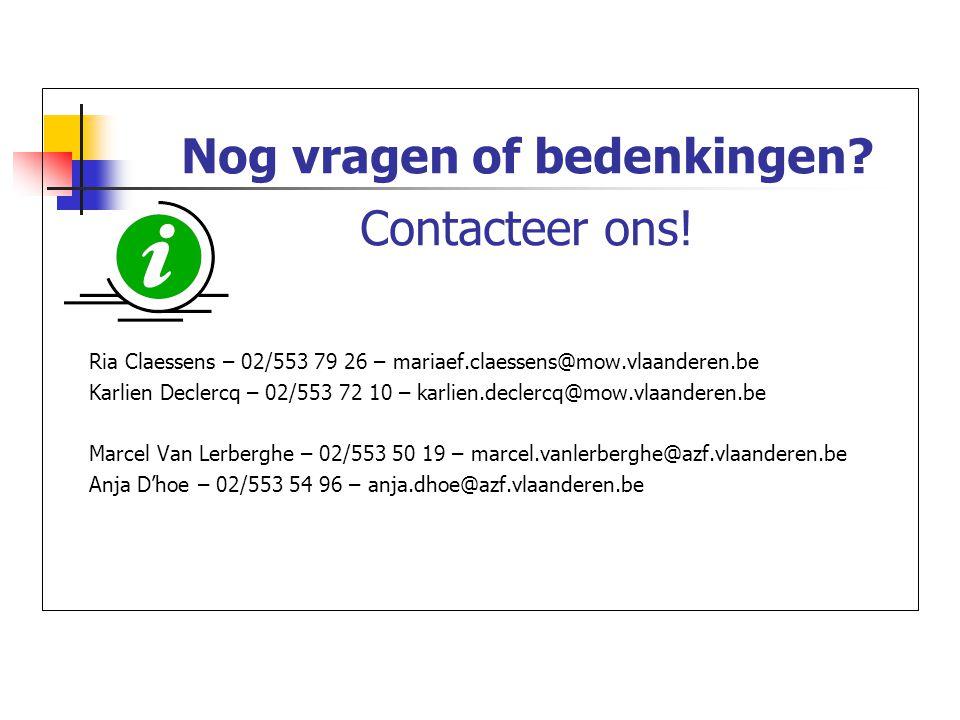 Nog vragen of bedenkingen? Contacteer ons! Ria Claessens – 02/553 79 26 – mariaef.claessens@mow.vlaanderen.be Karlien Declercq – 02/553 72 10 – karlie