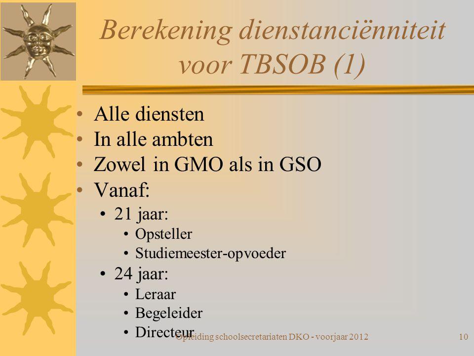 Berekening dienstanciënniteit voor TBSOB (1) Alle diensten In alle ambten Zowel in GMO als in GSO Vanaf: 21 jaar: Opsteller Studiemeester-opvoeder 24