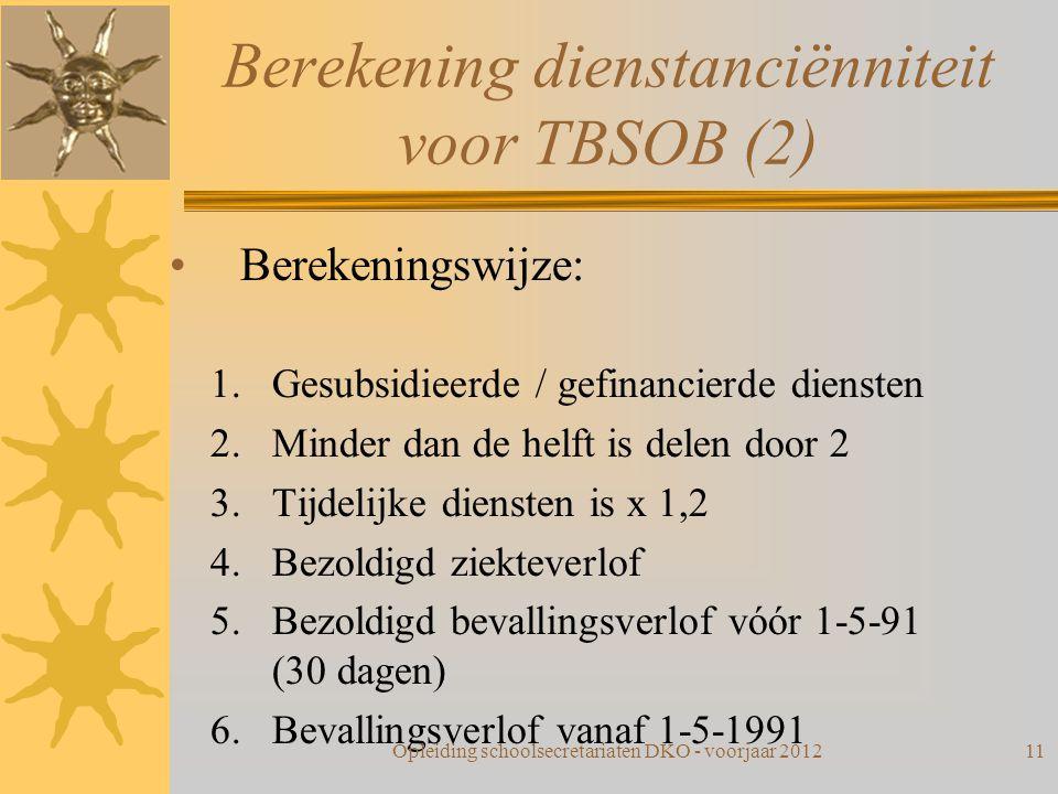Berekening dienstanciënniteit voor TBSOB (2) Berekeningswijze: 1.Gesubsidieerde / gefinancierde diensten 2.Minder dan de helft is delen door 2 3.Tijde