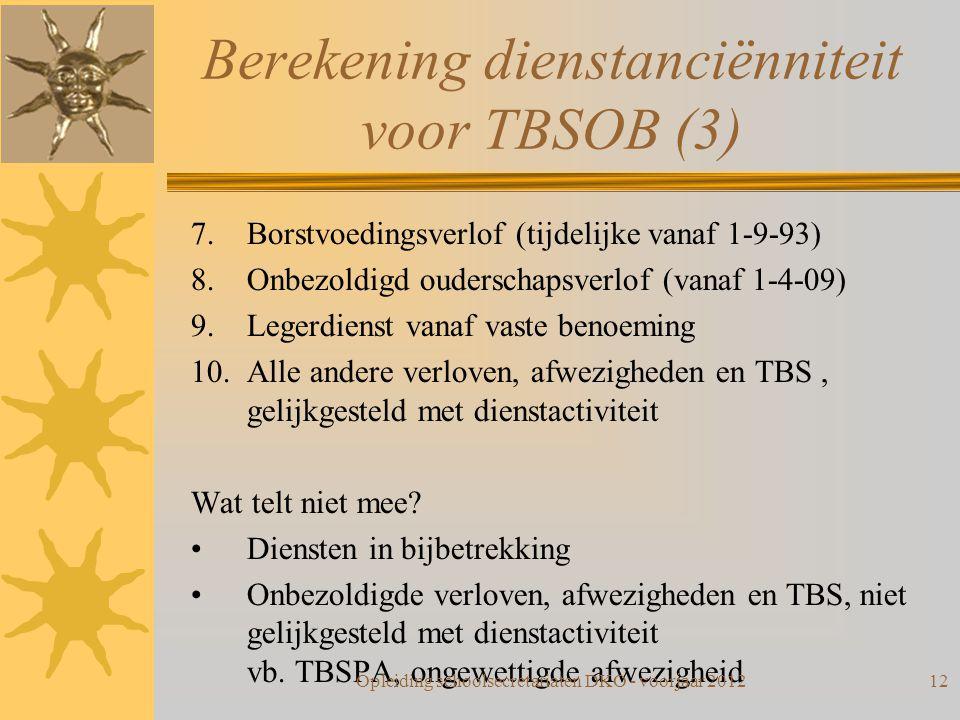 Berekening dienstanciënniteit voor TBSOB (3) 7.Borstvoedingsverlof (tijdelijke vanaf 1-9-93) 8.Onbezoldigd ouderschapsverlof (vanaf 1-4-09) 9.Legerdie