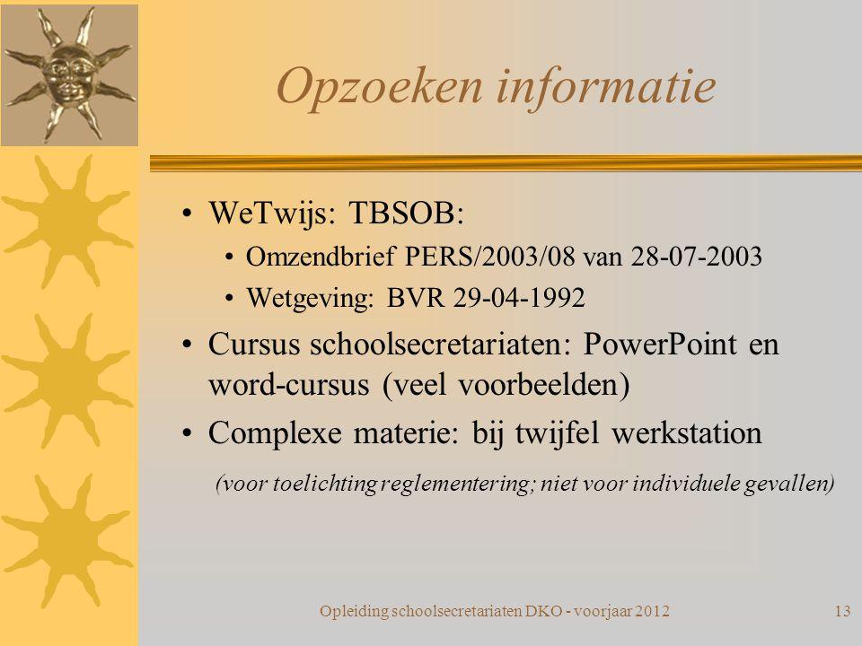Opzoeken informatie WeTwijs: TBSOB: Omzendbrief PERS/2003/08 van 28-07-2003 Wetgeving: BVR 29-04-1992 Cursus schoolsecretariaten: PowerPoint en word-c