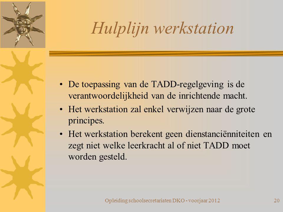 Hulplijn werkstation De toepassing van de TADD-regelgeving is de verantwoordelijkheid van de inrichtende macht. Het werkstation zal enkel verwijzen na