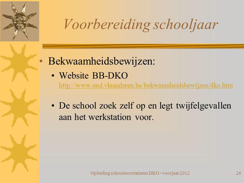 Voorbereiding schooljaar Bekwaamheidsbewijzen: Website BB-DKO http://www.ond.vlaanderen.be/bekwaamheidsbewijzen/dko.htm http://www.ond.vlaanderen.be/b