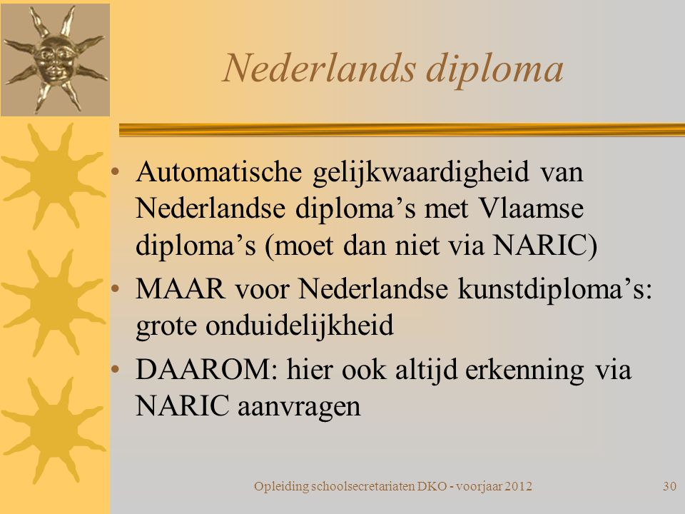 Nederlands diploma Automatische gelijkwaardigheid van Nederlandse diploma's met Vlaamse diploma's (moet dan niet via NARIC) MAAR voor Nederlandse kuns