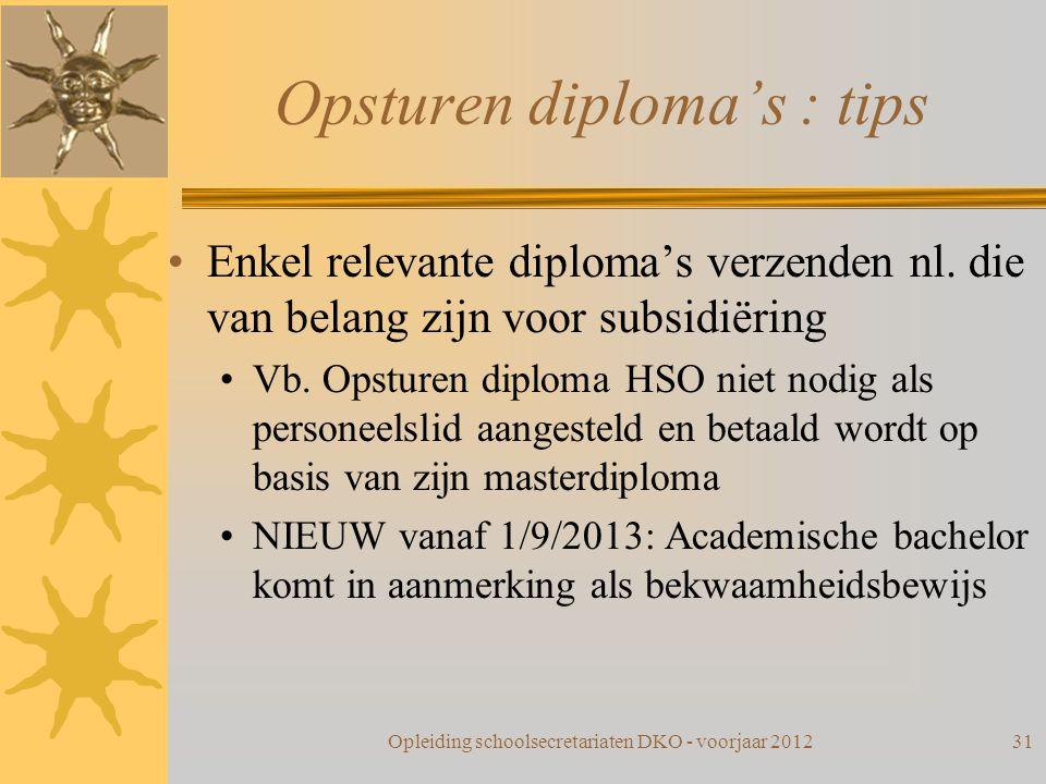 Opsturen diploma's : tips Enkel relevante diploma's verzenden nl. die van belang zijn voor subsidiëring Vb. Opsturen diploma HSO niet nodig als person