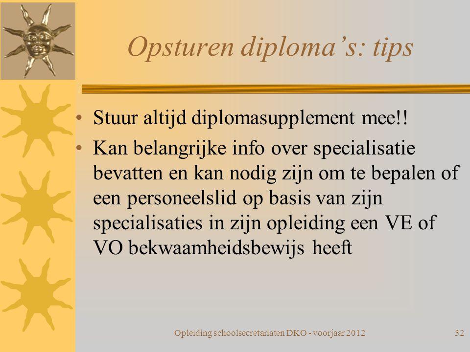 Opsturen diploma's: tips Stuur altijd diplomasupplement mee!! Kan belangrijke info over specialisatie bevatten en kan nodig zijn om te bepalen of een