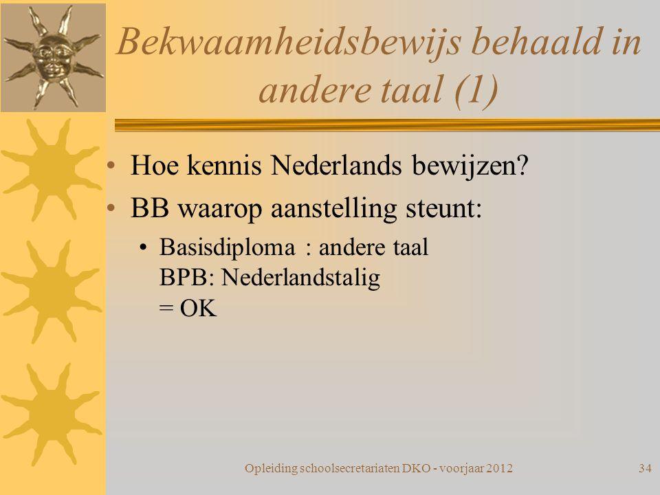 Bekwaamheidsbewijs behaald in andere taal (1) Hoe kennis Nederlands bewijzen? BB waarop aanstelling steunt: Basisdiploma : andere taal BPB: Nederlands