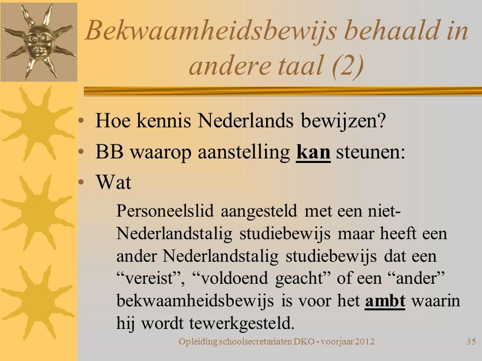 Bekwaamheidsbewijs behaald in andere taal (2) Hoe kennis Nederlands bewijzen? BB waarop aanstelling kan steunen: Wat Personeelslid aangesteld met een