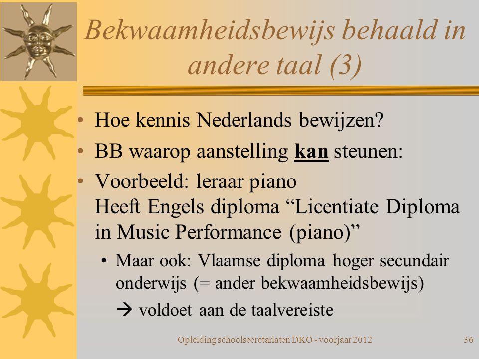 Bekwaamheidsbewijs behaald in andere taal (3) Hoe kennis Nederlands bewijzen? BB waarop aanstelling kan steunen: Voorbeeld: leraar piano Heeft Engels