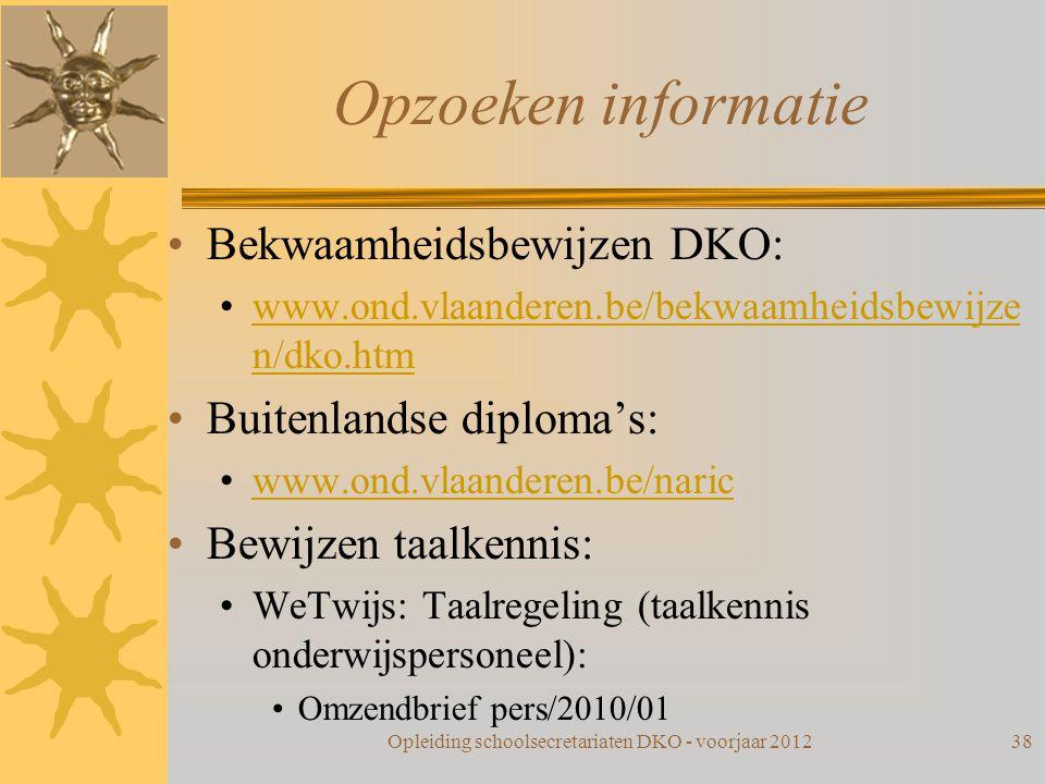 Opzoeken informatie Bekwaamheidsbewijzen DKO: www.ond.vlaanderen.be/bekwaamheidsbewijze n/dko.htmwww.ond.vlaanderen.be/bekwaamheidsbewijze n/dko.htm B