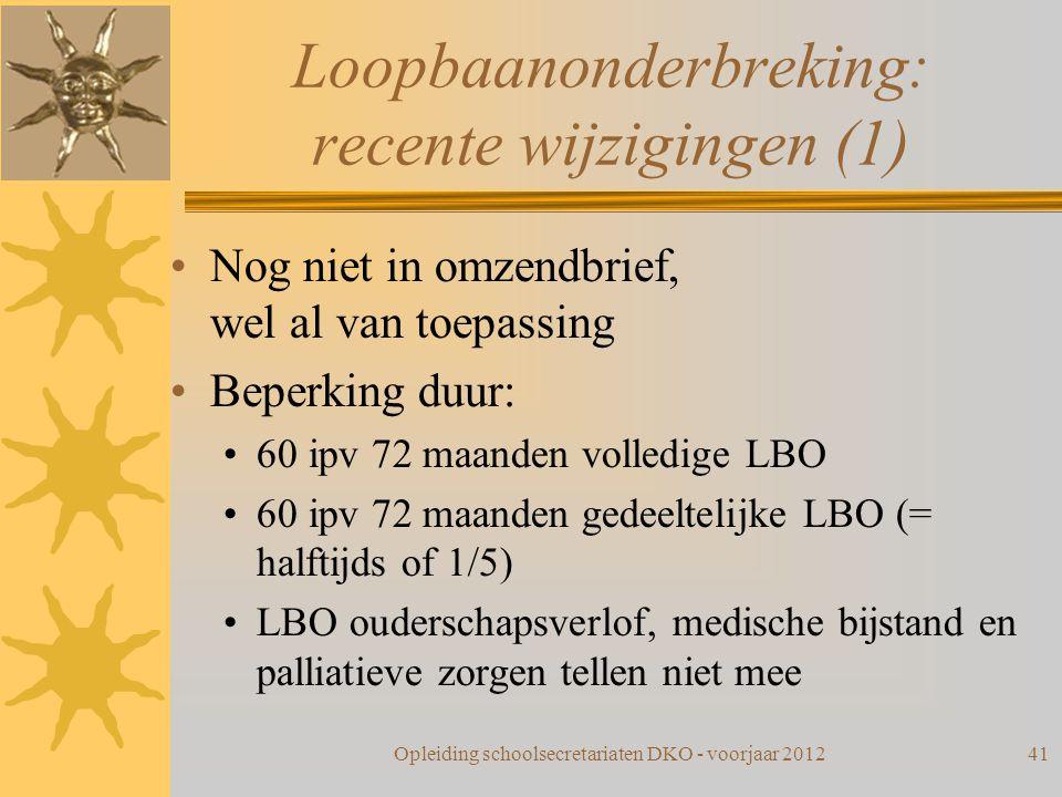 Loopbaanonderbreking: recente wijzigingen (1) Nog niet in omzendbrief, wel al van toepassing Beperking duur: 60 ipv 72 maanden volledige LBO 60 ipv 72