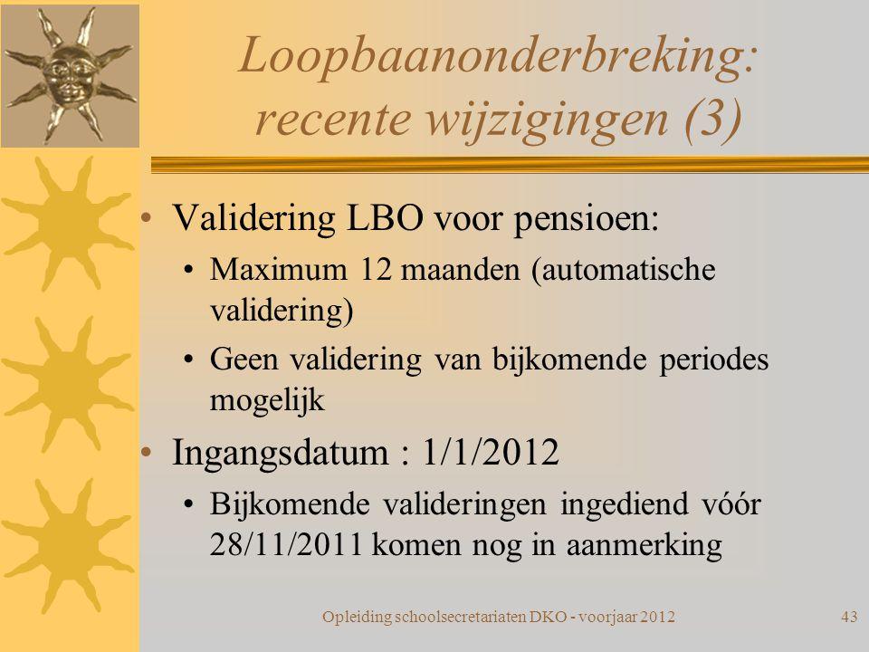 Loopbaanonderbreking: recente wijzigingen (3) Validering LBO voor pensioen: Maximum 12 maanden (automatische validering) Geen validering van bijkomend