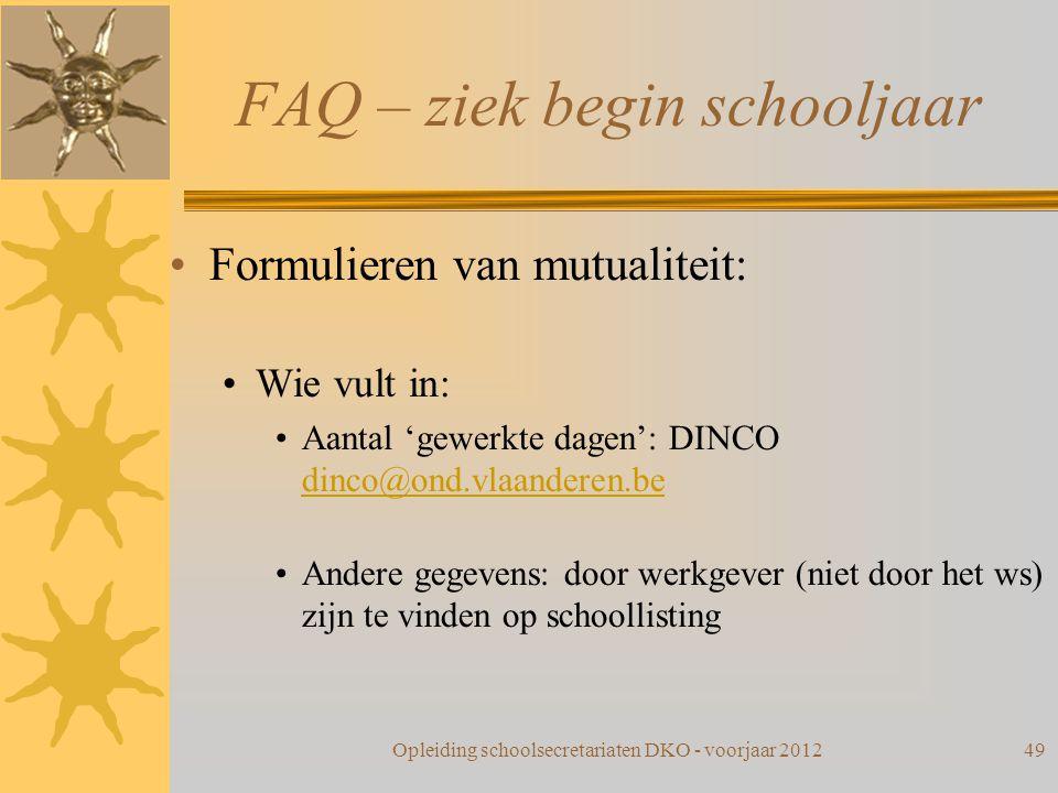 FAQ – ziek begin schooljaar Formulieren van mutualiteit: Wie vult in: Aantal 'gewerkte dagen': DINCO dinco@ond.vlaanderen.be dinco@ond.vlaanderen.be A