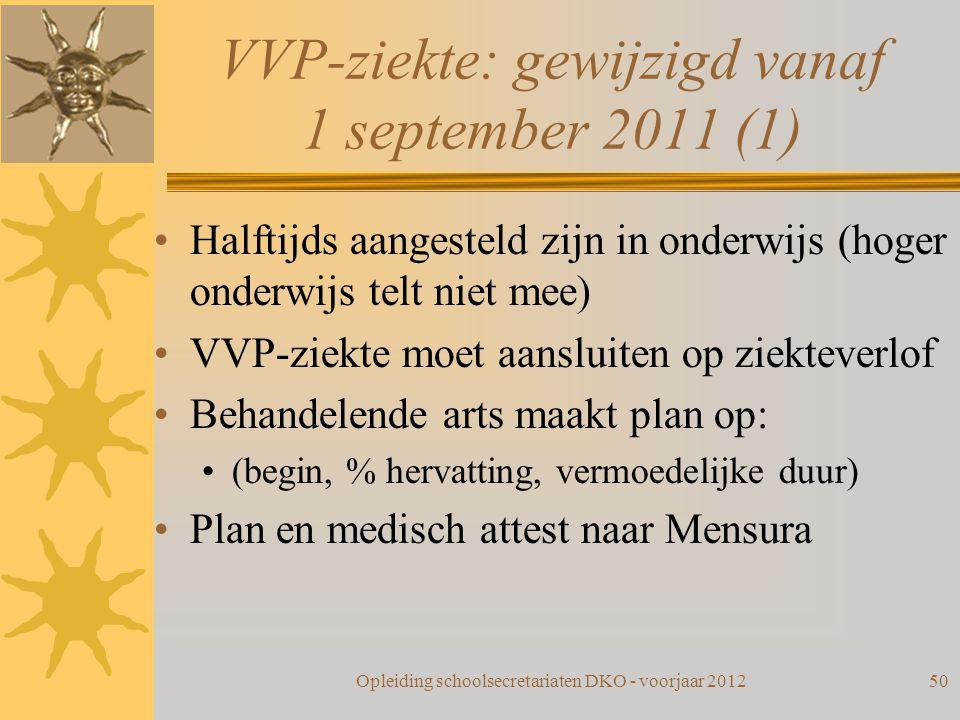 VVP-ziekte: gewijzigd vanaf 1 september 2011 (1) Halftijds aangesteld zijn in onderwijs (hoger onderwijs telt niet mee) VVP-ziekte moet aansluiten op