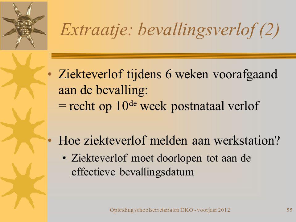 Extraatje: bevallingsverlof (2) Ziekteverlof tijdens 6 weken voorafgaand aan de bevalling: = recht op 10 de week postnataal verlof Hoe ziekteverlof me