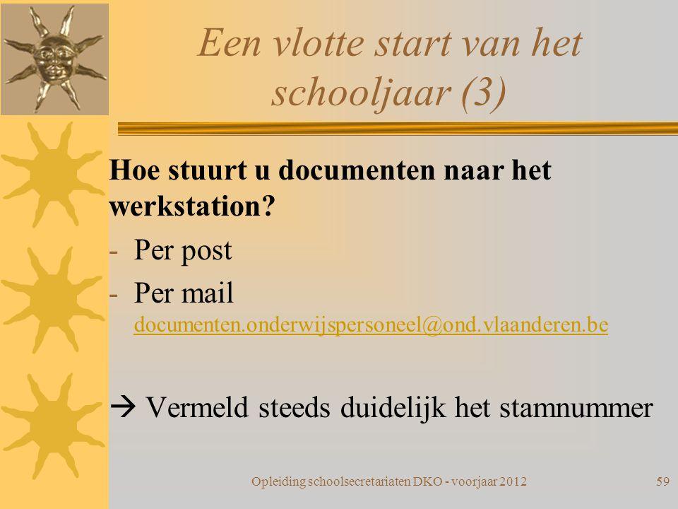 Een vlotte start van het schooljaar (3) Hoe stuurt u documenten naar het werkstation? -Per post -Per mail documenten.onderwijspersoneel@ond.vlaanderen