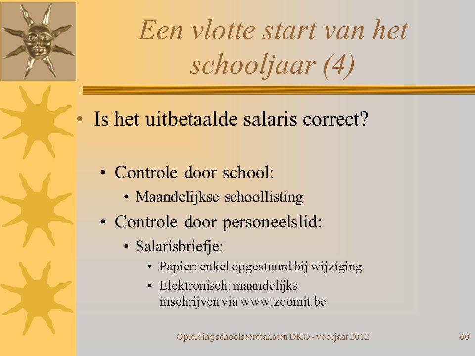Een vlotte start van het schooljaar (4) Is het uitbetaalde salaris correct? Controle door school: Maandelijkse schoollisting Controle door personeelsl