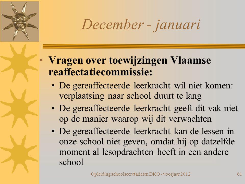 December - januari Vragen over toewijzingen Vlaamse reaffectatiecommissie: De gereaffecteerde leerkracht wil niet komen: verplaatsing naar school duur