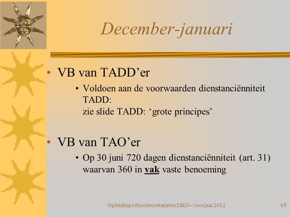 December-januari VB van TADD'er Voldoen aan de voorwaarden dienstanciënniteit TADD: zie slide TADD: 'grote principes' VB van TAO'er Op 30 juni 720 dag