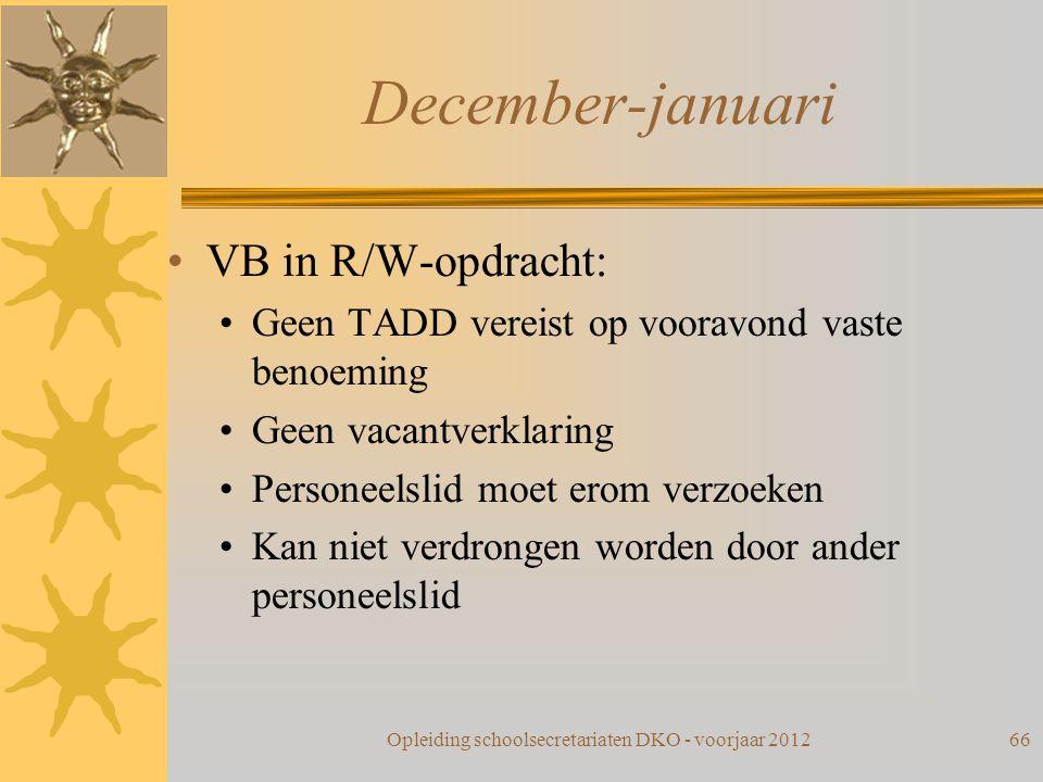 December-januari VB in R/W-opdracht: Geen TADD vereist op vooravond vaste benoeming Geen vacantverklaring Personeelslid moet erom verzoeken Kan niet v