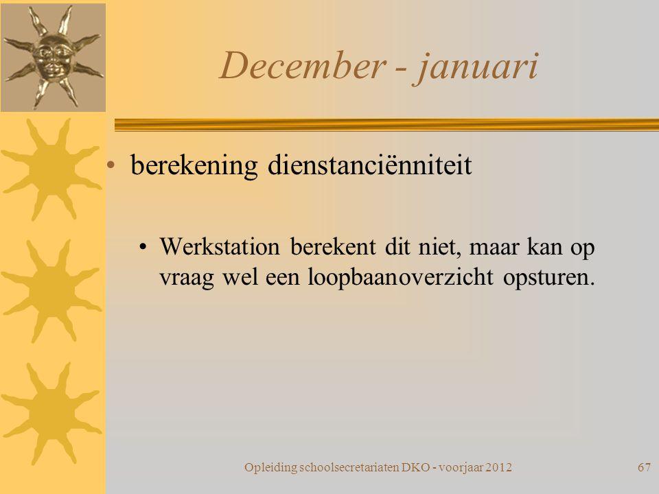 December - januari berekening dienstanciënniteit Werkstation berekent dit niet, maar kan op vraag wel een loopbaanoverzicht opsturen. Opleiding school