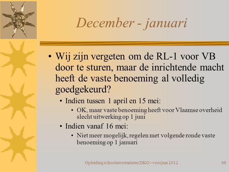 December - januari Wij zijn vergeten om de RL-1 voor VB door te sturen, maar de inrichtende macht heeft de vaste benoeming al volledig goedgekeurd? In