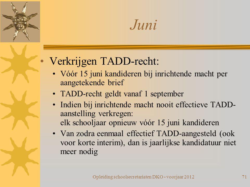 Juni Verkrijgen TADD-recht: Vóór 15 juni kandideren bij inrichtende macht per aangetekende brief TADD-recht geldt vanaf 1 september Indien bij inricht