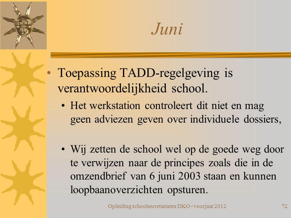 Juni Toepassing TADD-regelgeving is verantwoordelijkheid school. Het werkstation controleert dit niet en mag geen adviezen geven over individuele doss
