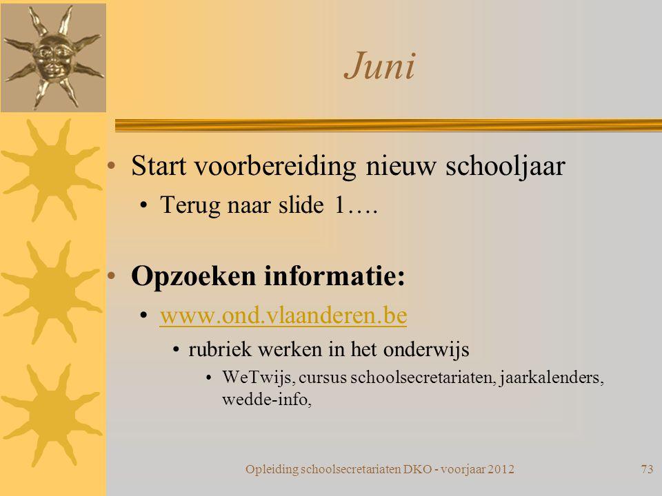 Juni Start voorbereiding nieuw schooljaar Terug naar slide 1…. Opzoeken informatie: www.ond.vlaanderen.be rubriek werken in het onderwijs WeTwijs, cur