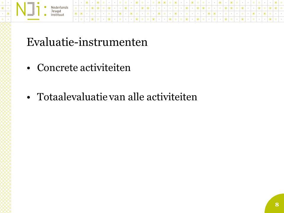 8 Evaluatie-instrumenten Concrete activiteiten Totaalevaluatie van alle activiteiten