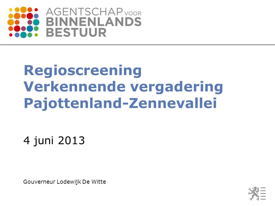 Regioscreening Verkennende vergadering Pajottenland-Zennevallei 4 juni 2013 Gouverneur Lodewijk De Witte