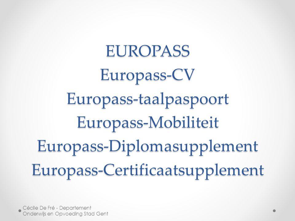 EUROPASS Europass-CV Europass-taalpaspoort Europass-Mobiliteit Europass-Diplomasupplement Europass-Certificaatsupplement Cécile De Fré - Departement O