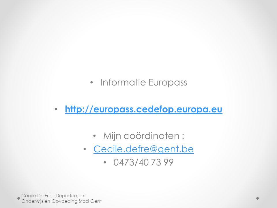 Informatie Europass http://europass.cedefop.europa.eu Mijn coördinaten : Cecile.defre@gent.be 0473/40 73 99 Cécile De Fré - Departement Onderwijs en O